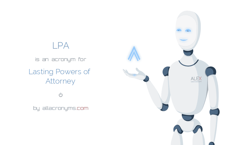 LPA is  an  acronym  for Lasting Powers of Attorney