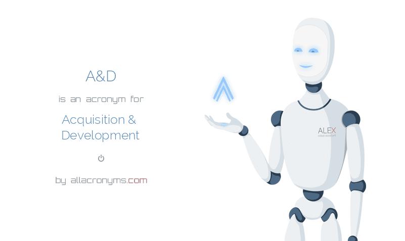 A&D is  an  acronym  for Acquisition & Development