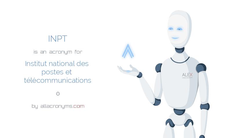 INPT is  an  acronym  for Institut national des postes et télécommunications