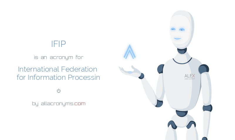 IFIP is  an  acronym  for International Federation for Information Processin