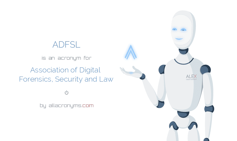 ADFSL is  an  acronym  for Association of Digital Forensics, Security and Law
