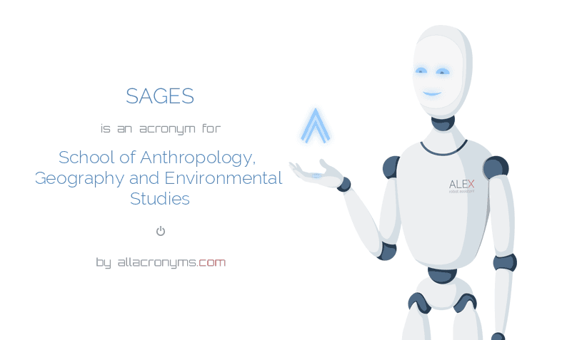 SAGES is  an  acronym  for School of Anthropology, Geography and Environmental Studies