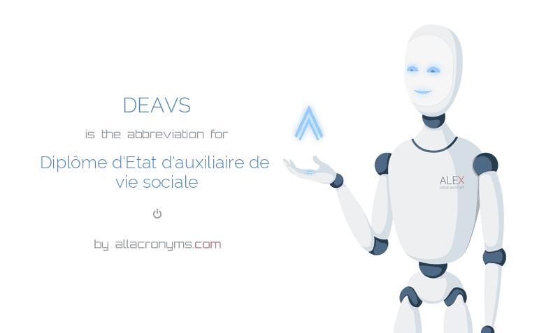 DEAVS is  the  abbreviation  for Diplôme d'Etat d'auxiliaire de vie sociale