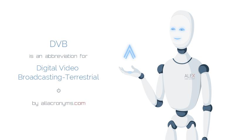 DVB is  an  abbreviation  for Digital Video Broadcasting-Terrestrial