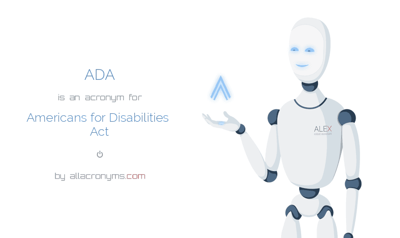 ADA is  an  acronym  for Americans for Disabilities Act