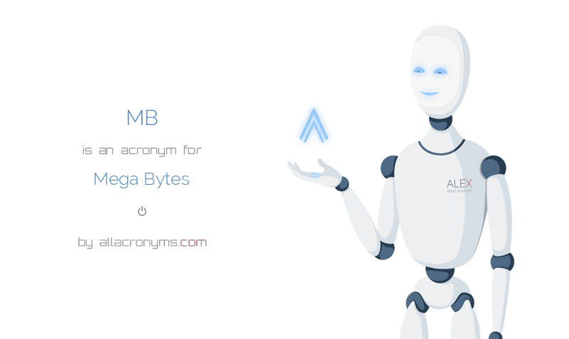 MB is  an  acronym  for Mega Bytes
