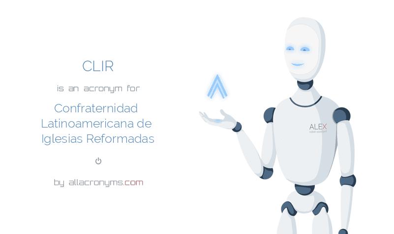 CLIR is  an  acronym  for Confraternidad Latinoamericana de Iglesias Reformadas