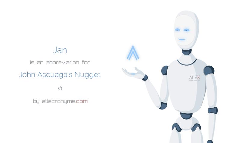 Jan is  an  abbreviation  for John Ascuaga's Nugget