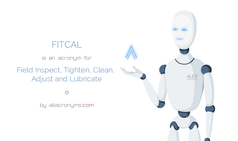 FITCAL is  an  acronym  for Field Inspect, Tighten, Clean, Adjust and Lubricate