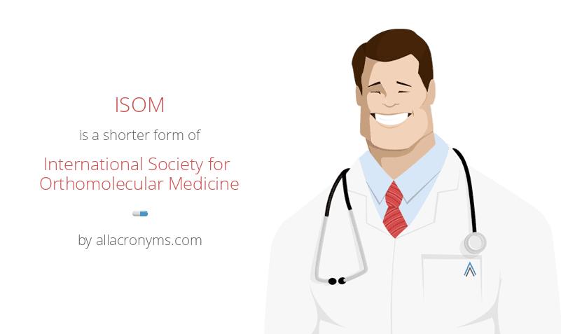 ISOM is a shorter form of International Society for Orthomolecular Medicine