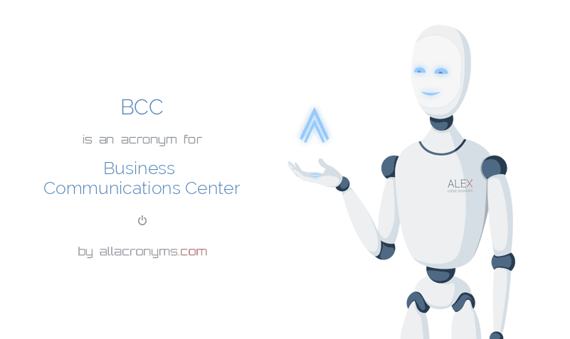 BCC is  an  acronym  for Business Communications Center