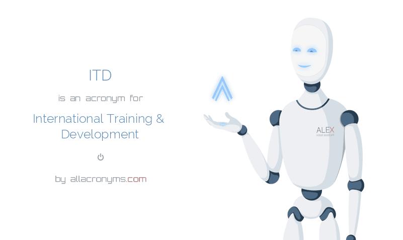 ITD is  an  acronym  for International Training & Development