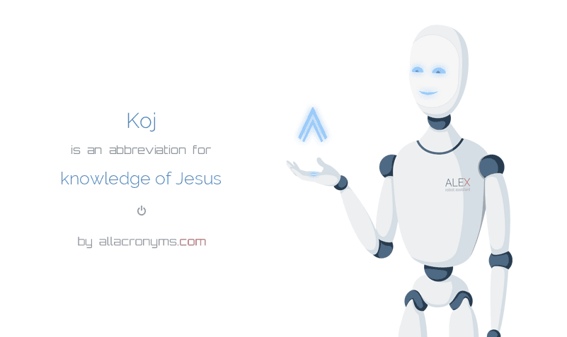 Koj is  an  abbreviation  for knowledge of Jesus