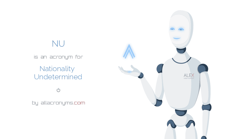 NU is  an  acronym  for Nationality Undetermined