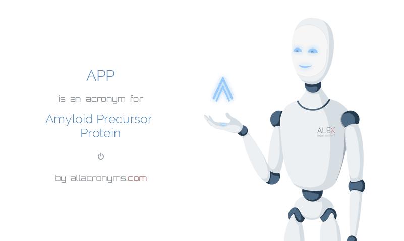 APP is  an  acronym  for Amyloid Precursor Protein