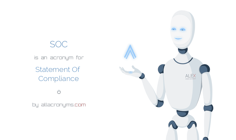 SOC is  an  acronym  for Statement Of Compliance