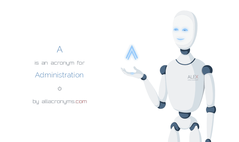 A is  an  acronym  for Administration