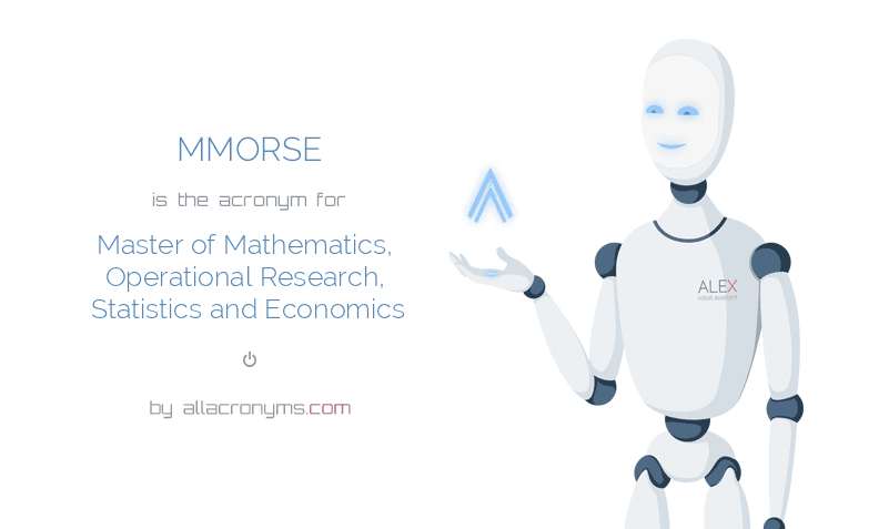 MMORSE is  the  acronym  for Master of Mathematics, Operational Research, Statistics and Economics