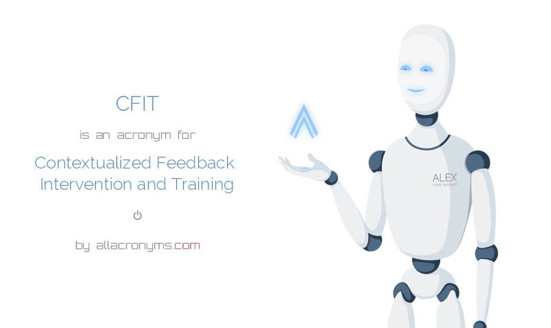 CFIT is  an  acronym  for Contextualized Feedback Intervention and Training