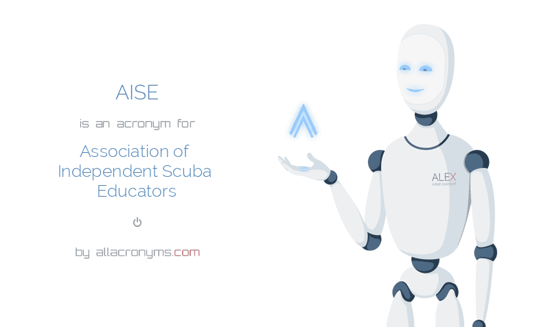AISE is  an  acronym  for Association of Independent Scuba Educators