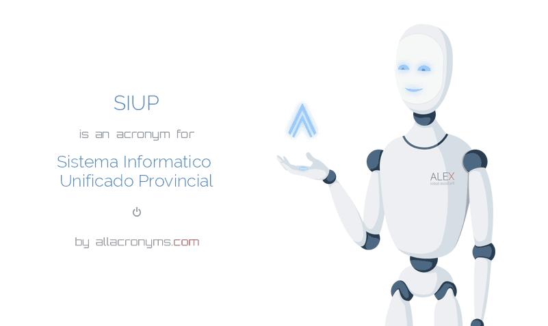SIUP is  an  acronym  for Sistema Informatico Unificado Provincial