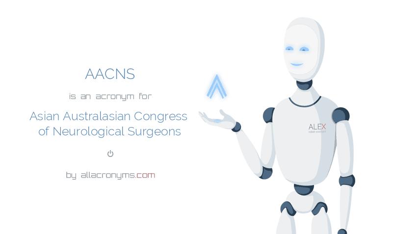 AACNS is  an  acronym  for Asian Australasian Congress of Neurological Surgeons