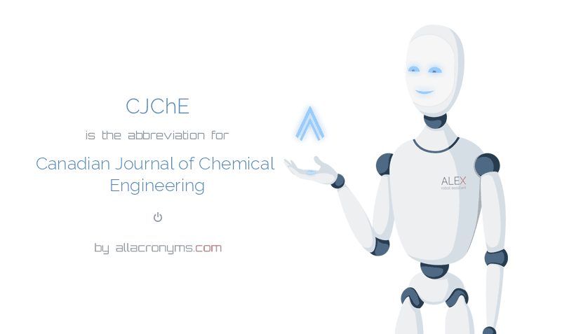 CJChE is  the  abbreviation  for Canadian Journal of Chemical Engineering