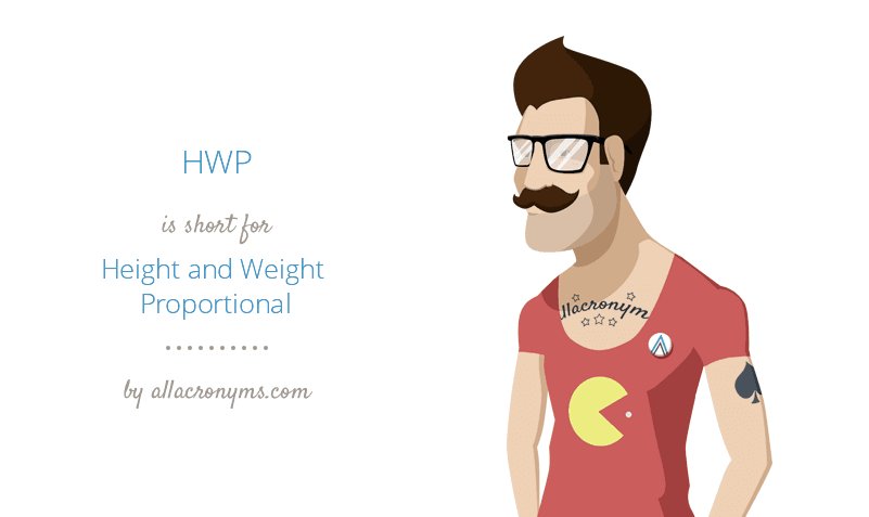HWP is short for Height and Weight Proportional