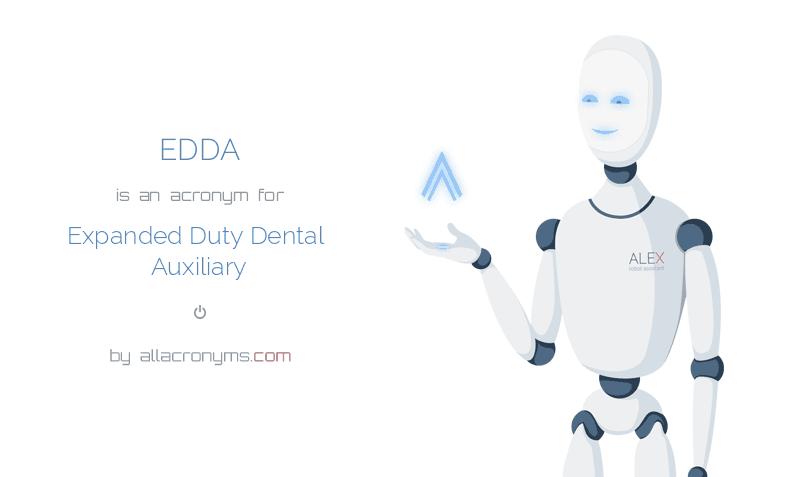 EDDA is  an  acronym  for Expanded Duty Dental Auxiliary