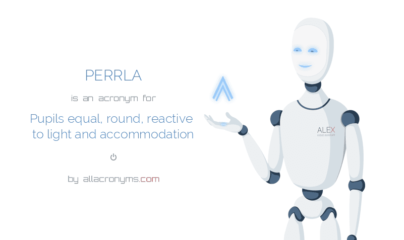 PERRLA is  an  acronym  for Pupils equal, round, reactive to light and accommodation