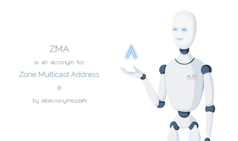 ZMA is  an  acronym  for Zone Multicast Address