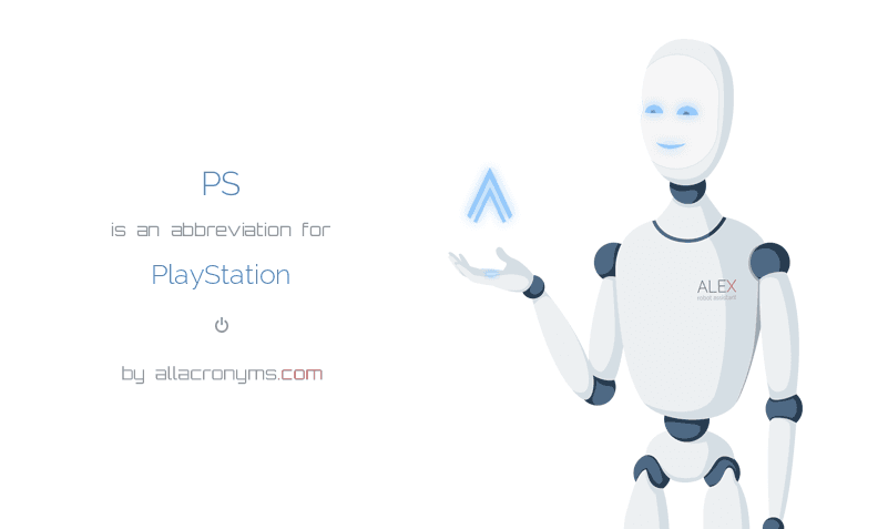 PS is  an  abbreviation  for PlayStation