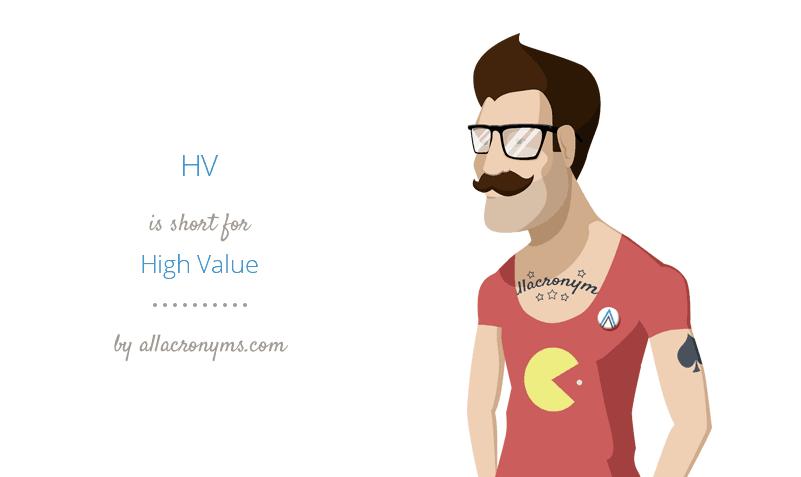 HV is short for High Value