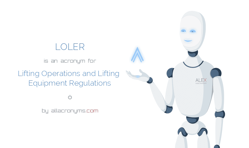 LOLER is  an  acronym  for Lifting Operations and Lifting Equipment Regulations