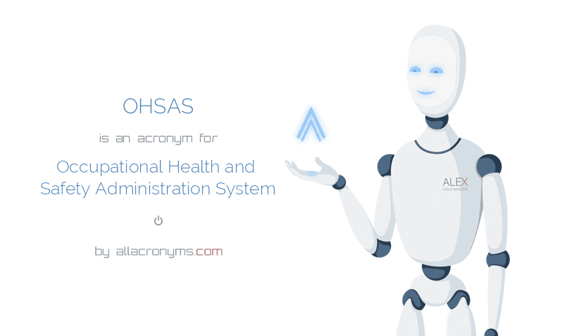 OHSAS is  an  acronym  for Occupational Health and Safety Administration System