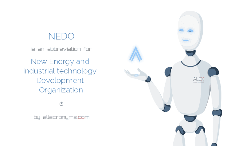 NEDO is  an  abbreviation  for New Energy and industrial technology Development Organization