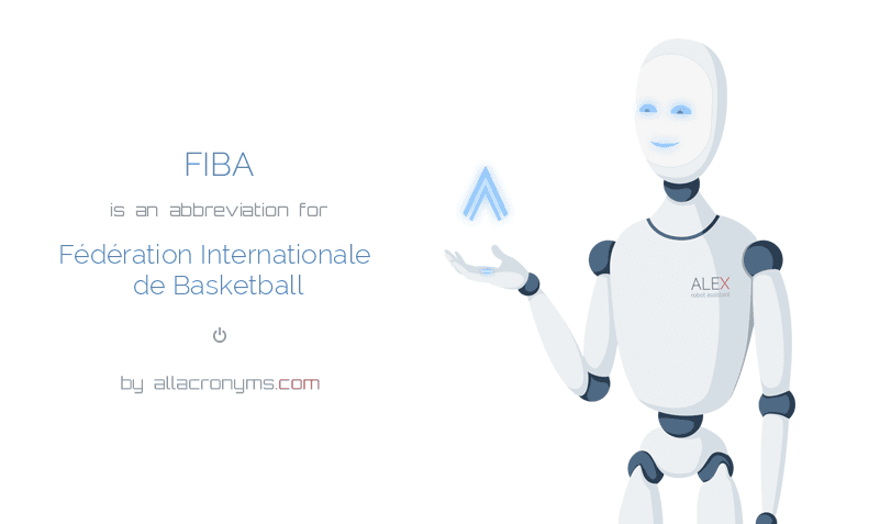 FIBA is  an  abbreviation  for Fédération Internationale de Basketball