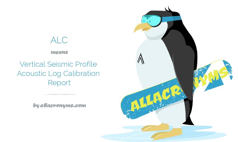 ALC means Vertical Seismic Profile Acoustic Log Calibration Report