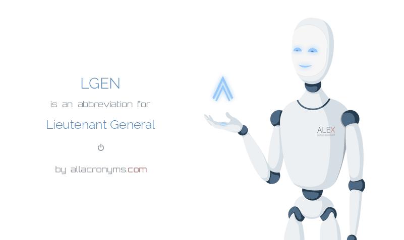 LGEN is  an  abbreviation  for Lieutenant General