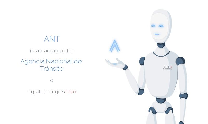 ANT is  an  acronym  for Agencia Nacional de Tránsito