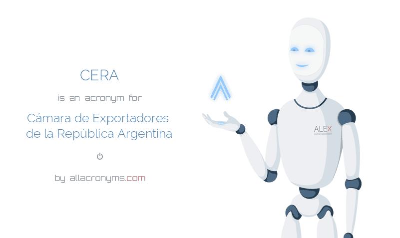 CERA is  an  acronym  for Cámara de Exportadores de la República Argentina