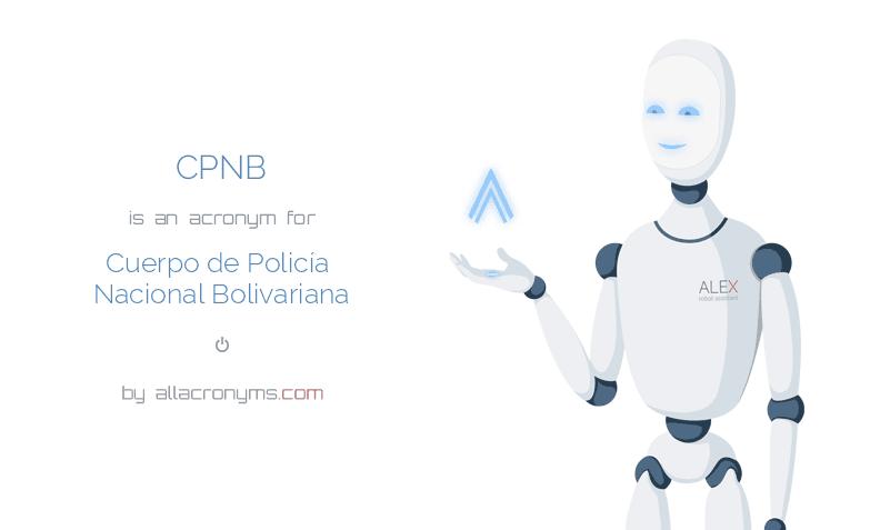 CPNB is  an  acronym  for Cuerpo de Policía Nacional Bolivariana