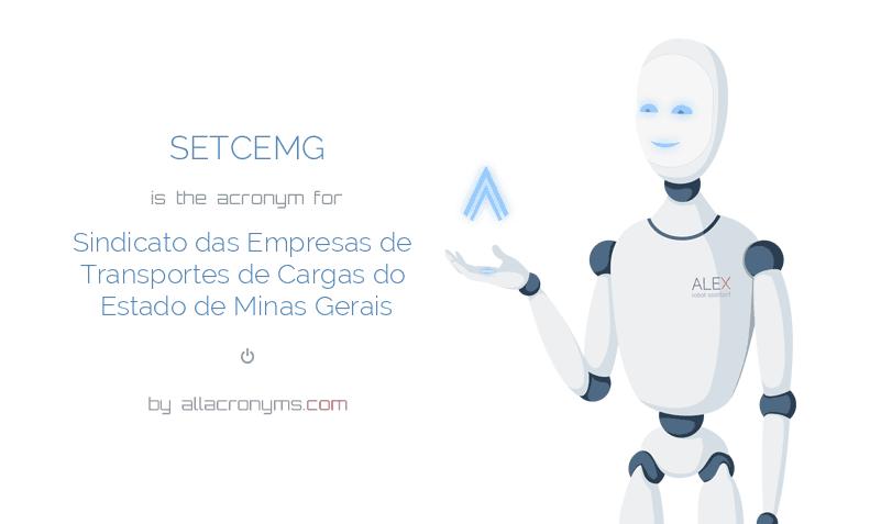 SETCEMG is  the  acronym  for Sindicato das Empresas de Transportes de Cargas do Estado de Minas Gerais