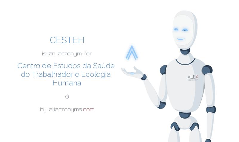 CESTEH is  an  acronym  for Centro de Estudos da Saúde do Trabalhador e Ecologia Humana