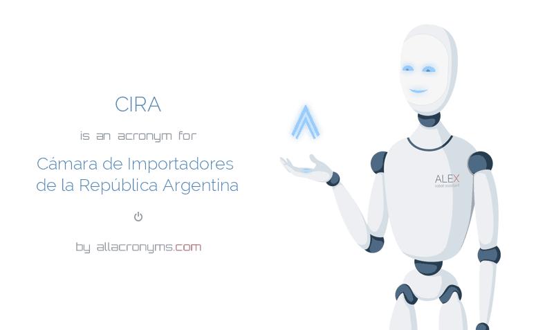 CIRA is  an  acronym  for Cámara de Importadores de la República Argentina