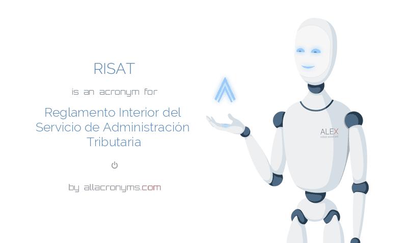RISAT is  an  acronym  for Reglamento Interior del Servicio de Administración Tributaria