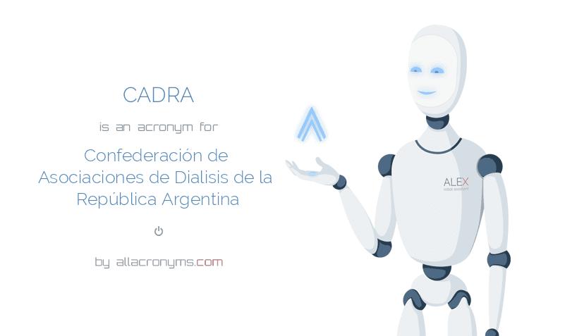 CADRA is  an  acronym  for Confederación de Asociaciones de Dialisis de la República Argentina