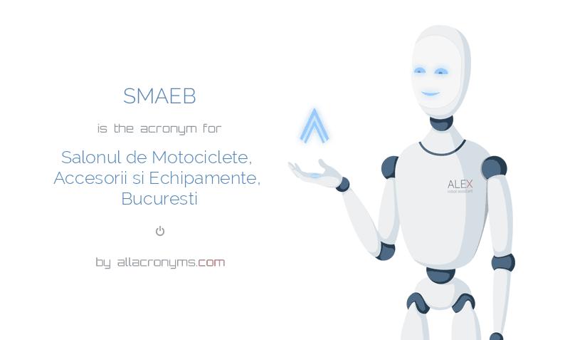 SMAEB is  the  acronym  for Salonul de Motociclete, Accesorii si Echipamente, Bucuresti