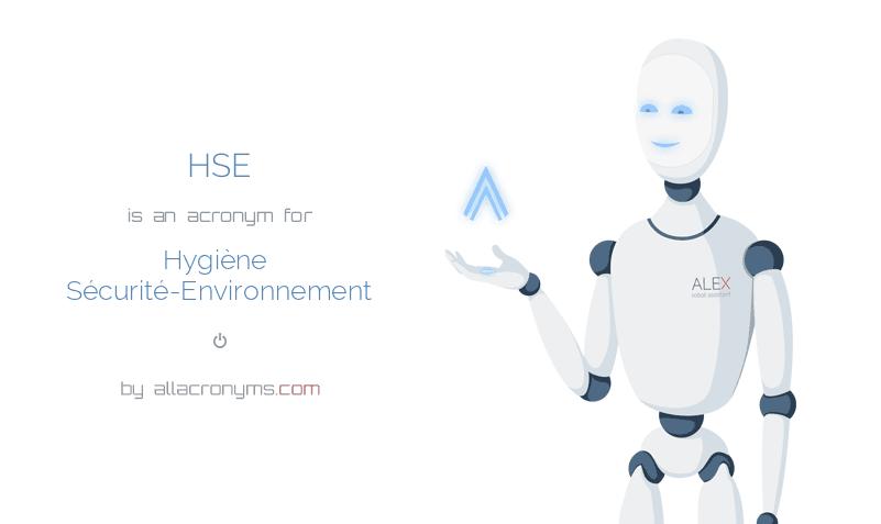 HSE is  an  acronym  for Hygiène Sécurité-Environnement
