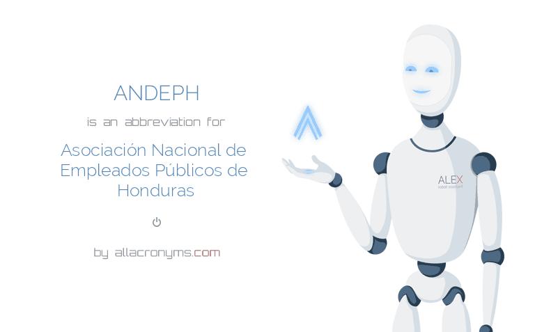ANDEPH is  an  abbreviation  for Asociación Nacional de Empleados Públicos de Honduras
